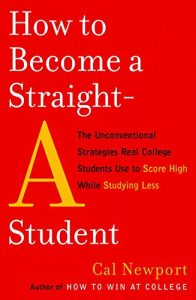 Baixar How to Become a Straight-A Student: The Unconventional Strategies Real College Students Use to Score High While Studying Less pdf, epub, eBook