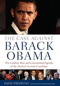Baixar The Case Against Barack Obama: The Unlikely Rise and Unexamined Agenda of the Media's Favorite Candidate pdf, epub, eBook