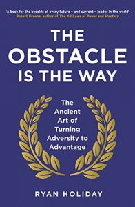 Baixar The Obstacle is the Way: The Ancient Art of Turning Adversity to Advantage pdf, epub, eBook