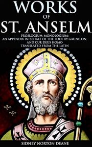 Baixar WORKS OF ST. ANSELM PROSLOGIUM; MONOLOGIUM; AN APPENDIX IN BEHALF OF THE FOOL BY GAUNILON; AND CUR DEUS HOMO (Medieval Christian theology and Philosophy) … BELIEFS AND PRACTICES (English Edition) pdf, epub, eBook