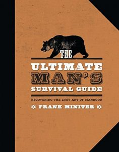 Baixar The Ultimate Man's Survival Guide: Rediscovering the Lost Art of Manhood pdf, epub, eBook