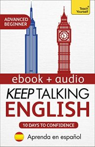 Baixar Keep Talking English Audio Course – Ten Days to Confidence: Advanced beginner's guide to speaking and understanding with confidence (English Edition) pdf, epub, eBook
