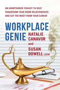 Baixar Workplace Genie: An Unorthodox Toolkit to Help Transform Your Work Relationships and Get the Most from Your Career pdf, epub, eBook