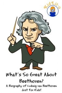 Baixar What's So Great About Beethoven?: A Biography of Ludwig van Beethoven Just for Kids! (What's So Great About… Book 10) (English Edition) pdf, epub, eBook
