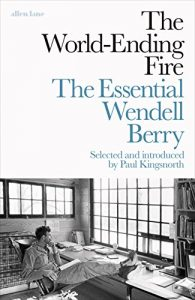 Baixar The World-Ending Fire: The Essential Wendell Berry pdf, epub, eBook