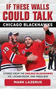 Baixar If These Walls Could Talk: Chicago Blackhawks: Stories from the Chicago Blackhawks' Ice, Locker Room, and Press Box pdf, epub, eBook