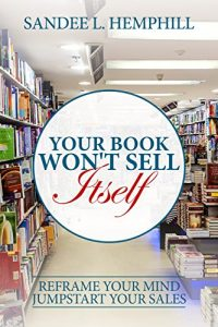 Baixar Your Book Won't Sell Itself: Reframe Your Mind, Jumpstart Your Sales (English Edition) pdf, epub, eBook