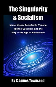 Baixar The Singularity and Socialism: Marx, Mises, Complexity Theory, Techno-Optimism and the Way to the Age of Abundance (English Edition) pdf, epub, eBook