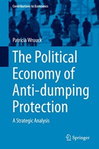 Baixar The Political Economy of Anti-dumping Protection: A Strategic Analysis (Contributions to Economics) pdf, epub, eBook
