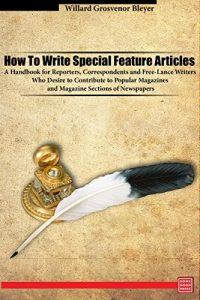 Baixar How To Write Special Feature Articles  A Handbook for Reporters, Correspondents and Free-Lance Writers Who Desire to Contribute to Popular Magazines and … Sections of Newspapers (English Edition) pdf, epub, eBook