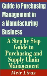 Baixar Guide to Purchasing Management in a Manufacturing Business – A Step by Step Guide to Purchasing and Supply Chain Management (English Edition) pdf, epub, eBook