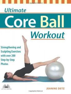 Baixar Ultimate Core Ball Workout: Strengthening and Sculpting Exercises with Over 200 Step-by-Step Photos pdf, epub, eBook