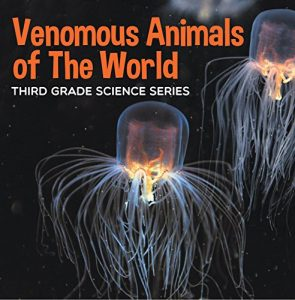Baixar Venomous Animals of The World : Third Grade Science Series: Poisonous Animals Book for Kids (Animal Encyclopedia For Children) pdf, epub, eBook