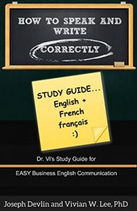 Baixar How to Speak and Write Correctly: Study Guide (Translated) in English and French: Dr. Vi's Study Guide for Easy Business English Communication (French Edition) pdf, epub, eBook