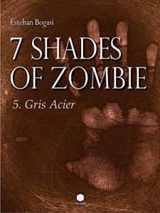 Baixar 7 Shades of Zombie – Episode 5: Gris Acier (French Edition) pdf, epub, eBook
