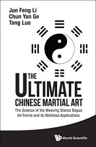 Baixar The Ultimate Chinese Martial Art:The Science of the Weaving Stance Bagua 64 Forms and its Wellness Applications (0) pdf, epub, eBook
