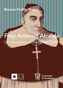 Baixar Fray Antonio Alcalde: Un mural en el hospital civil (Jalisco) (Spanish Edition) pdf, epub, eBook