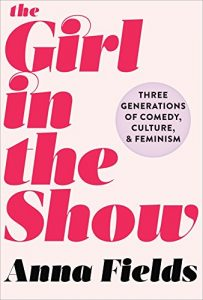 Baixar The Girl in the Show: Three Generations of Comedy, Culture, and Feminism pdf, epub, eBook