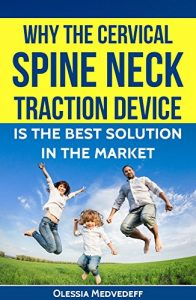 Baixar Why the Cervical Spine Neck Traction Device is the best solution in the market.: Be your own doctor – treat yourself! (English Edition) pdf, epub, eBook