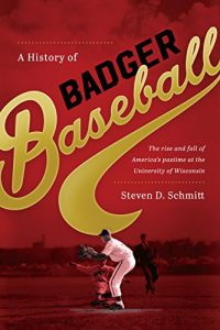 Baixar A History of Badger Baseball: The Rise and Fall of America's Pastime at the University of Wisconsin pdf, epub, eBook