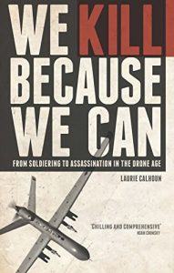 Baixar We Kill Because We Can: From Soldiering to Assassination in the Drone Age pdf, epub, eBook