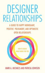 Baixar Designer Relationships: A Guide to Happy Monogamy, Positive Polyamory, and Optimistic Open Relationships (English Edition) pdf, epub, eBook