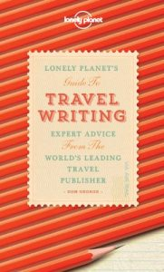 Baixar Travel Writing: Expert Advice from the World's Leading Travel Publisher (Lonely Planet) pdf, epub, eBook