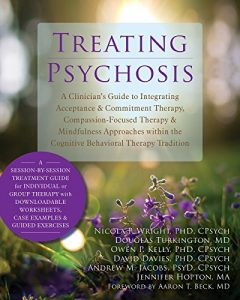 Baixar Treating Psychosis: A Clinician's Guide to Integrating Acceptance and Commitment Therapy, Compassion-Focused Therapy, and Mindfulness Approaches within the Cognitive Behavioral Therapy Tradition pdf, epub, eBook