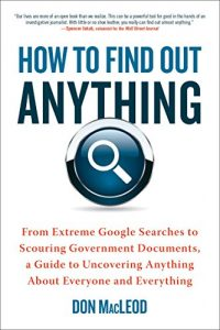 Baixar How to Find Out Anything: From Extreme Google Searches to Scouring Government Documents, a Guide to Uncovering Anything About Everyone and Everything pdf, epub, eBook