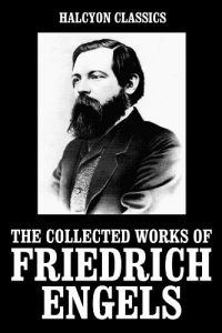 Baixar The Collected Works of Friedrich Engels (Unexpurgated Edition) (Halcyon Classics) (English Edition) pdf, epub, eBook