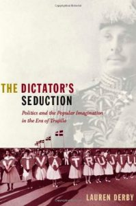 Baixar The Dictator s Seduction: Politics and the Popular Imagination in the Era of Trujillo (American Encounters/Global Interactions) pdf, epub, eBook