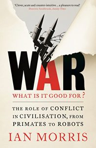 Baixar War: What is it good for?: The role of conflict in civilisation, from primates to robots pdf, epub, eBook