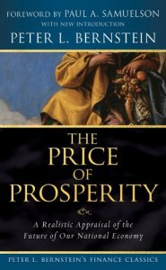 Baixar The Price of Prosperity: A Realistic Appraisal of the Future of Our National Economy (Peter L. Bernstein's Finance Classics) pdf, epub, eBook