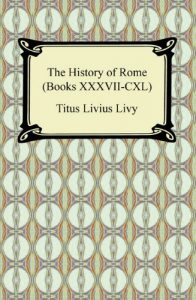 Baixar The History of Rome (Books XXXVII-CXL) [with Biographical Introduction]: 37-140 pdf, epub, eBook