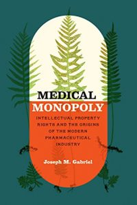 Baixar Medical Monopoly: Intellectual Property Rights and the Origins of the Modern Pharmaceutical Industry (Synthesis) pdf, epub, eBook