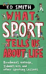 Baixar What Sport Tells Us About Life: Bradman's Average, Zidane's Kiss and Other Sporting Lessons pdf, epub, eBook