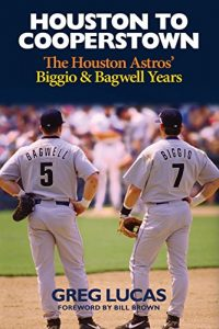 Baixar Houston to Cooperstown: The Houston Astros' Biggio and Bagwell Years pdf, epub, eBook