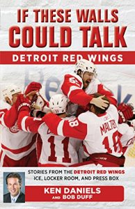 Baixar If These Walls Could Talk: Detroit Red Wings: Stories from the Detroit Red Wings Ice, Locker Room, and Press Box pdf, epub, eBook