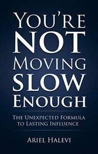 Baixar You're Not Moving Slow Enough: The Unexpected Formula To Lasting Influence (English Edition) pdf, epub, eBook