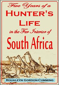 Baixar Five Years of a Hunter's Life  in the Far Interior of South Africa. With notices of the native tribes, and anecdotes of the  chase of the lion, elephant, … giraffe, rhinoceros (1856) (English Edition) pdf, epub, eBook
