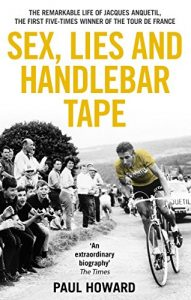 Baixar Sex, Lies and Handlebar Tape: The Remarkable Life of Jacques Anquetil, the First Five-Times Winner of the Tour de France pdf, epub, eBook