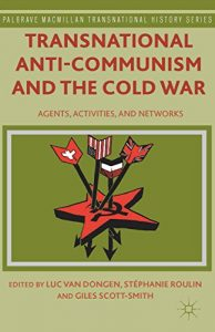 Baixar Transnational Anti-Communism and the Cold War: Agents, Activities, and Networks (Palgrave Macmillan Transnational History Series) pdf, epub, eBook