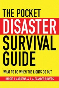 Baixar The Pocket Disaster Survival Guide: What to Do When the Lights Go Out pdf, epub, eBook