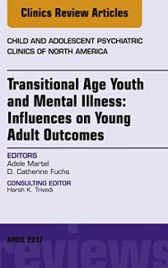 Baixar Transitional Age Youth and Mental Illness: Influences on Young Adult Outcomes, An Issue of Child and Adolescent Psychiatric Clinics of North America, E-Book (The Clinics: Internal Medicine) pdf, epub, eBook