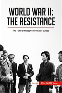 Baixar World War II: The Resistance: The Fight for Freedom in Occupied Europe (History) (English Edition) pdf, epub, eBook