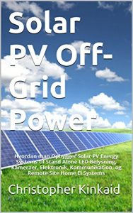Baixar Solar PV Off-Grid Power: Hvordan man Opbygger Solar PV Energy Systems til Stand Alone LED Belysning, Kameraer, Elektronik, Kommunikation, og Remote Site Home El Systems (Danish Edition) pdf, epub, eBook