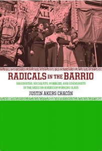 Baixar Radicals in the Barrio: Magonistas, Socialists, Wobblies, and Communists in the Mexican-American Working Class pdf, epub, eBook