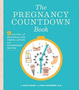 Baixar The Pregnancy Countdown Book: Nine Months of Practical Tips, Useful Advice, and Uncensored Truths pdf, epub, eBook