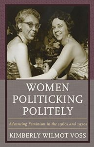 Baixar Women Politicking Politely: Advancing Feminism in the 1960s and 1970s (Women in American Political History) pdf, epub, eBook