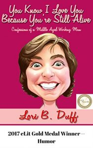 Baixar You Know I Love You Because You're Still Alive: Confessions of a Middle Aged Working Mom (English Edition) pdf, epub, eBook